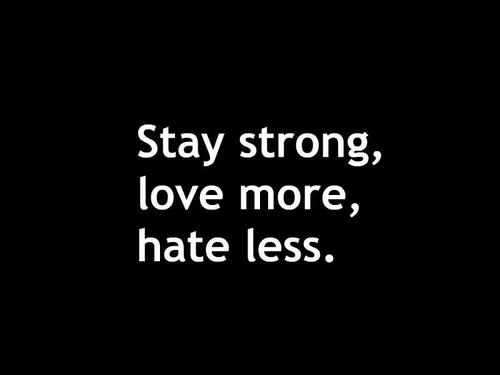 Life Quotes Stay Strong Love More Hate Less